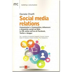 Social Media Relations. Comunicatori e communities, influencers e dinamiche sociali del Web. Le P.R. online nell'era di Facebook, Twitter e Blogger