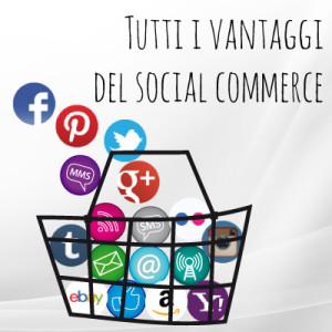 Tutti i vantaggi del social commerce